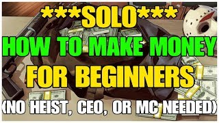 GTA ONLINE - ***SOLO*** MONEY MAKING GUIDE FOR BEGINNERS (NO HEIST, CEO, OR MC NEEDED)