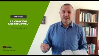 Reflexión Pastor Marcelo Olate - La Oración del Discípulo