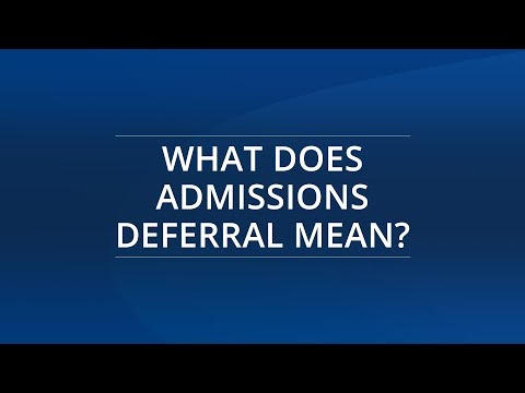 What Does Admissions Deferral Mean?