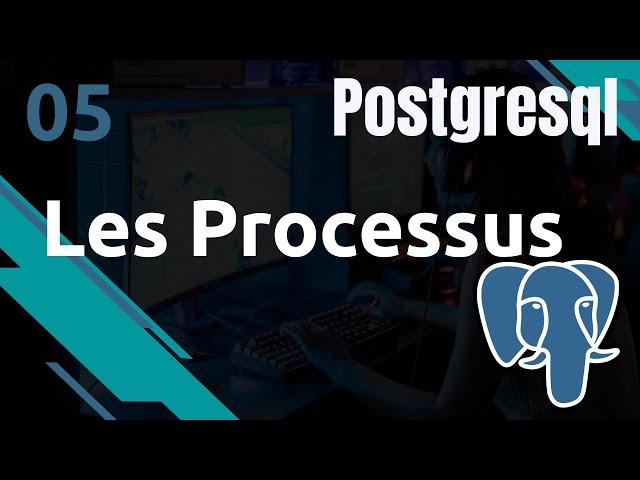 PostgreSQL - 5. Fonctionnement : les processus | tutos fr