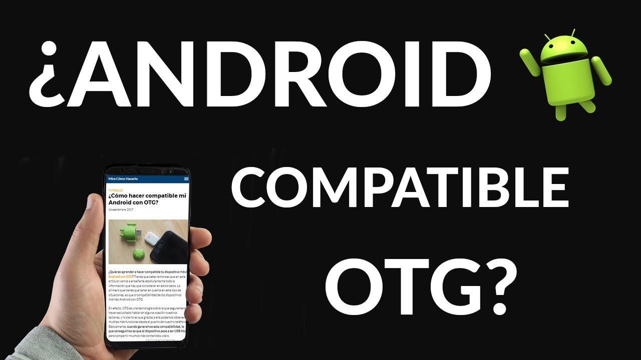Cómo Hacer Compatible Mi Android Con Otg Mira Cómo Hacerlo