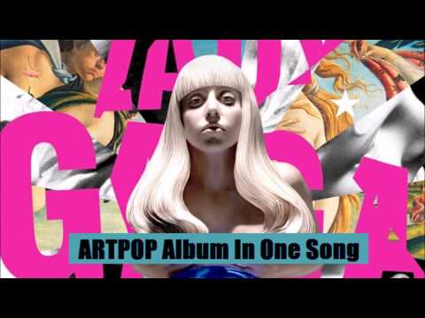 Lady Gaga - ARTPOP Album In One Song, Mashup (My version)