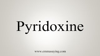 How To Say Pyridoxine