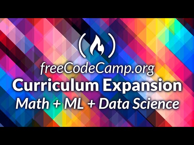 freeCodeCamp.org Curriculum Expansion: Math + Machine Learning + Data Science