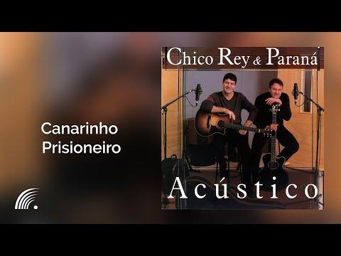 Chico Rey & Paraná - Canarinho Prisioneiro - Álbum Acústico (Oficial)