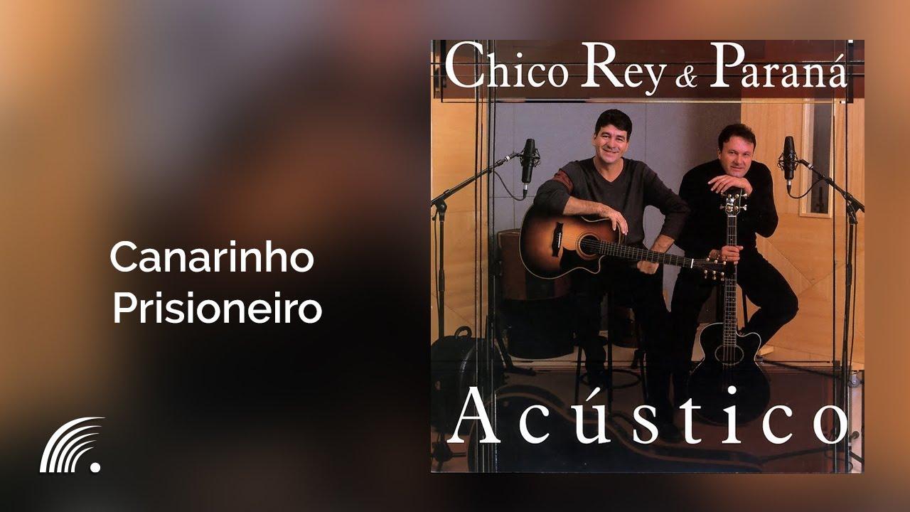 PRISIONEIRO MUSICA PARANA CANARINHO E BAIXAR REY CHICO