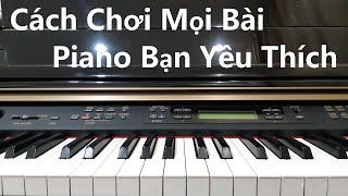 Hướng dẫn CÁCH CHƠI MỌI BÀI PIANO YÊU THÍCH| Th.s Đinh Công Tú