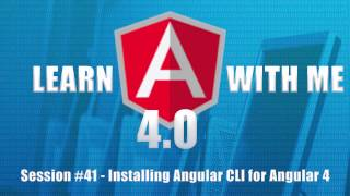 learn angular 4 with me part 41 installing angular cli for angular 4