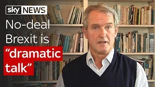 "Owen Paterson MP: No-deal Brexit is ""dramatic talk"""