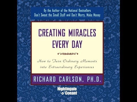 Creating Miracles Every Day by Richard Carlson (Session Thre