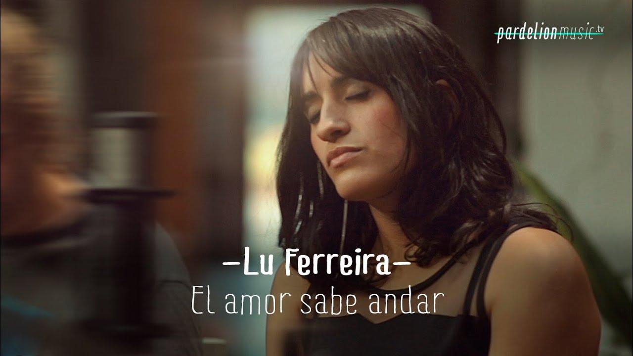 lu-ferreira-el-amor-sabe-andar-live-on-pardelionmusictv-pardelionmusictv