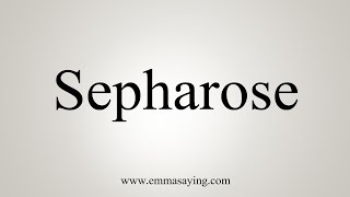 How To Say Sepharose