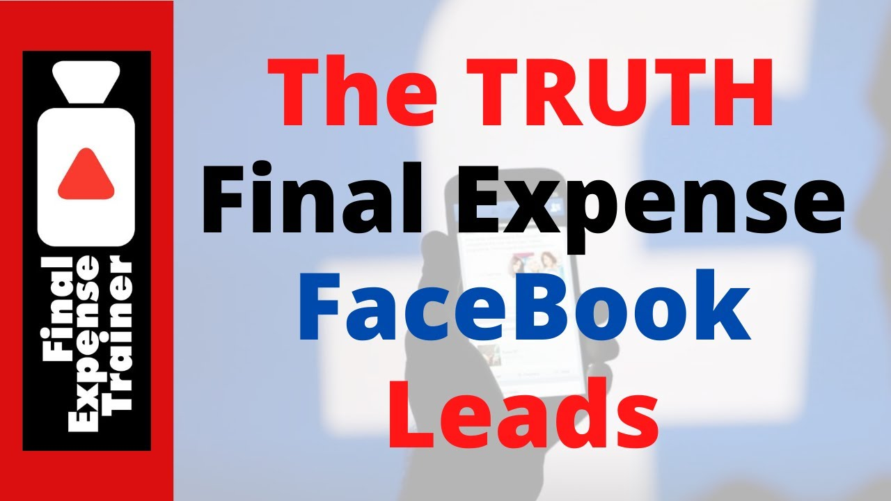 The Truth about Final Expense Facebook Leads