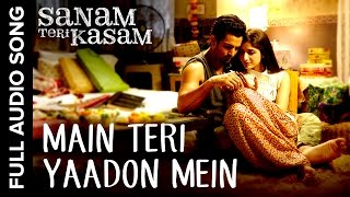 Download Main Teri Yaadon Mein Full Audio Song | Sanam Teri Kasam MP3 song and Music Video