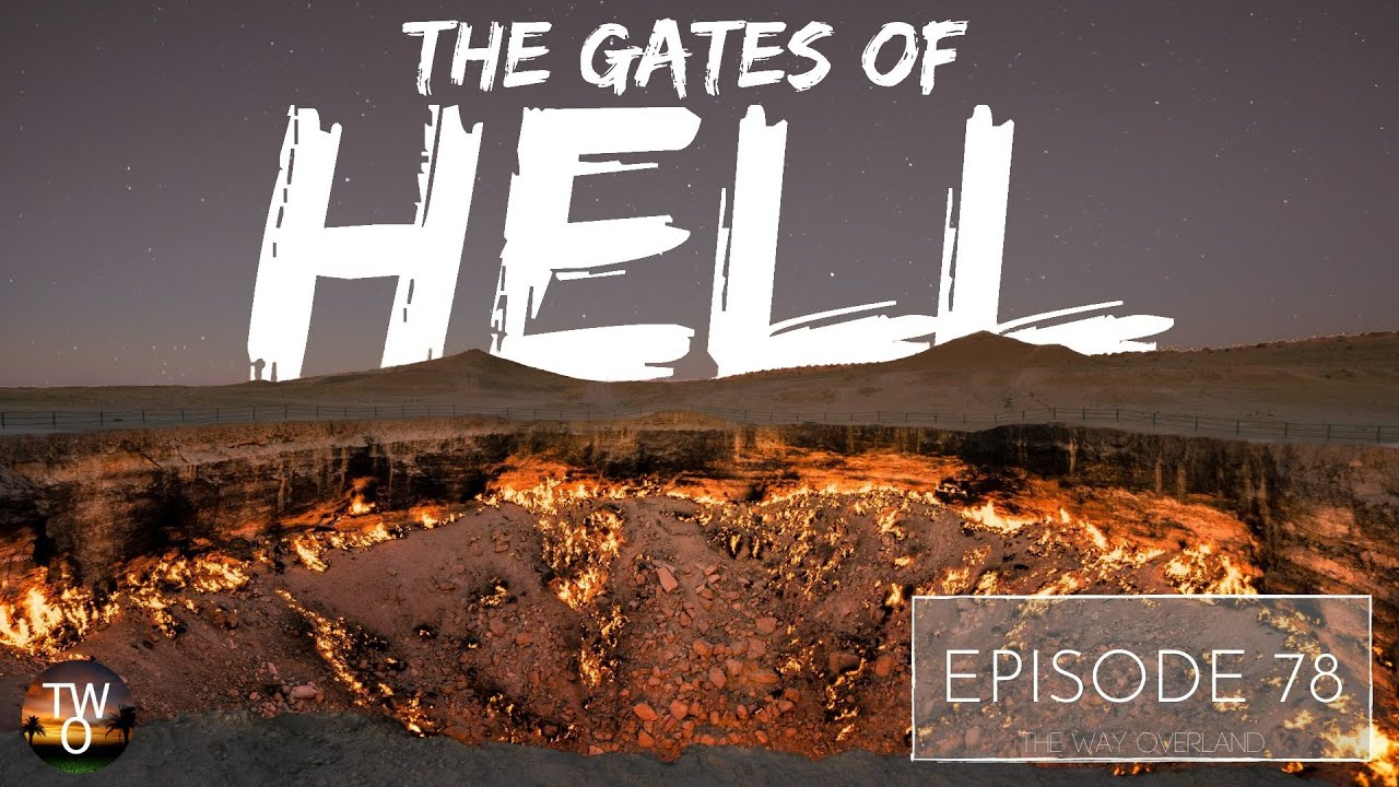 The GATES OF HELL - Turkmenistan - The Way Overland - Episode 78