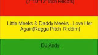 Little Meeks & Daddy Meeks - Love Her Again(Ragga Pitch  Rid