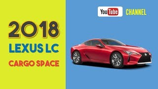 2018 Lexus LC Cargo Space and Storage Review