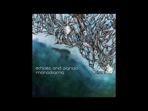 Echoes and Signals - Monodrama [2017] [Full Album HQ][post-rock/progressive/instrumental]