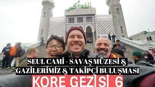Kore Gezisi 6 - Seul Cami & Savaş Müzesi & Gazilerimiz & Takipçi Buluşması