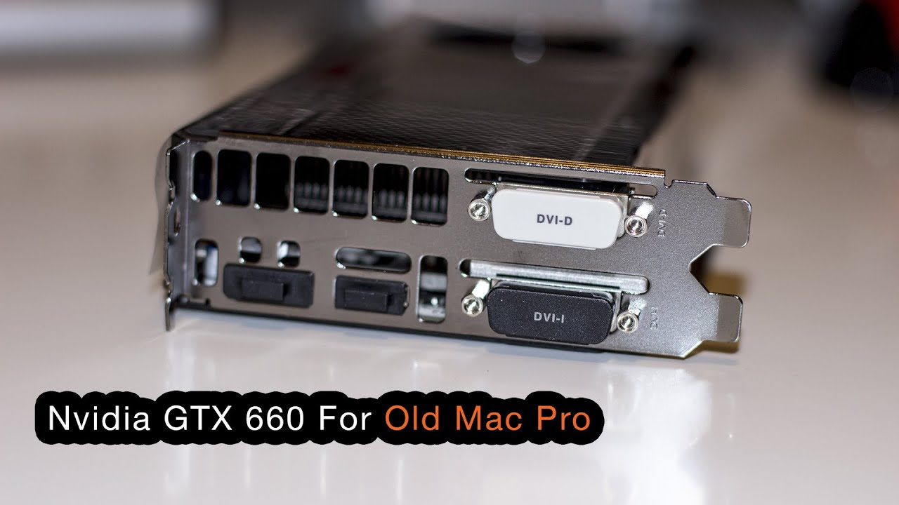 Adding Nvidia GTX 660 Card to Old Mac Pro | Filmmaking Today