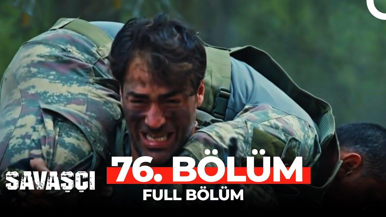 Savaşçı 76. Bölüm