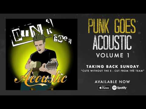 Taking Back Sunday  Cute Without The E  Cut From The Team Punk Goes Acoustic Vol 1