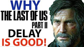 Last Of Us 2 DELAYED! | Why This Is A GOOD Thing | PlayStation Respecting The DEVELOPER