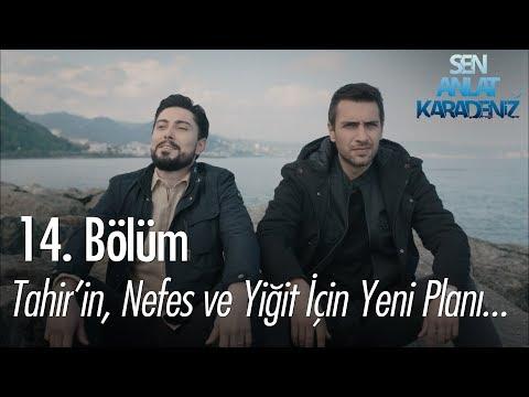 Tahir'in, Nefes ve Yiğit için yeni planı - Sen Anlat Karadeniz 14. Bölüm