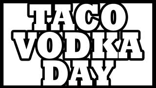 National Taco and Vodka Day!!!