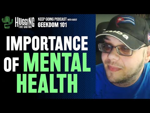 Importance of Good Mental Health - Keep Going #5 w/ Geekdom101
