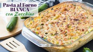 Pasta al Forno Bianca con Zucchine | Ricetta Primi Piatti al Forno Facili | 55Winston55