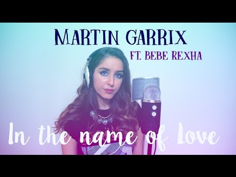 Martin Garrix & Bebe Rexha - In The Name Of Love...