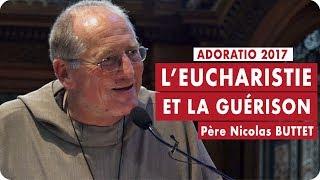 L'Eucharistie et la guérison - Père Nicolas Buttet