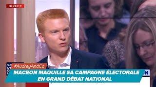 MACRON MAQUILLE SA CAMPAGNE ÉLECTORALE EN GRAND DÉBAT NATIONAL | Adrien Quatennens