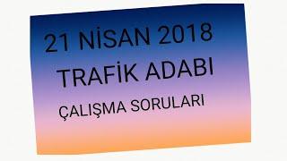 21 NİSAN 2018 EHLİYET SINAVI TRAFİK ADABI ÇALIŞMA SORULARI