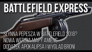 PPSz-41 W BATTLEFIELD 2018? NOWA WERSJA MAPY AMIENS / CIEKAWE SKÓRKI / BATTLEFIELD EXPRESS