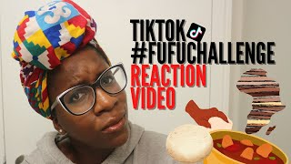 FUFU CHALLENGE | REACTION VIDEO | AFRICAN AND BLACK DIASPORA RELATIONS #FUFUCHALLENGE #TIKTOK