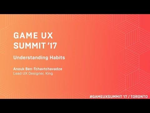 Game UX Summit '17 | Anouk Ben-Tchavtchavadze King | Understanding Habits