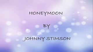 Video Honeymoon lyrics - Johnny Stimson download MP3, 3GP, MP4, WEBM, AVI, FLV Agustus 2018