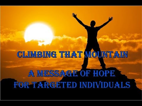 A MESSAGE OF HOPE FOR TARGETED INDIVIDUALS: CLIMBING THAT MOUNTAIN