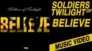 Soldiers Of Twilight - Believe (Official clip)