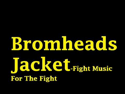 fight music for the fight-Bromheads Jacket