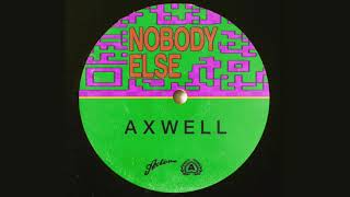Axwell - Nobody Else 1 Hour