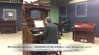 """Reinecke(1824-1910) - """"Grossmutter erzählt"""" from """"Hausmusik, op.77"""" on a PACKARD parlor organ(1905)"""