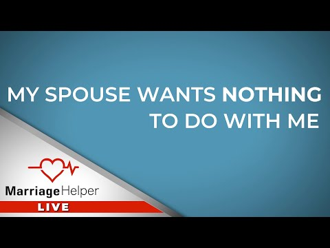 My Spouse Wants Nothing To Do With Me... What Can I Do?