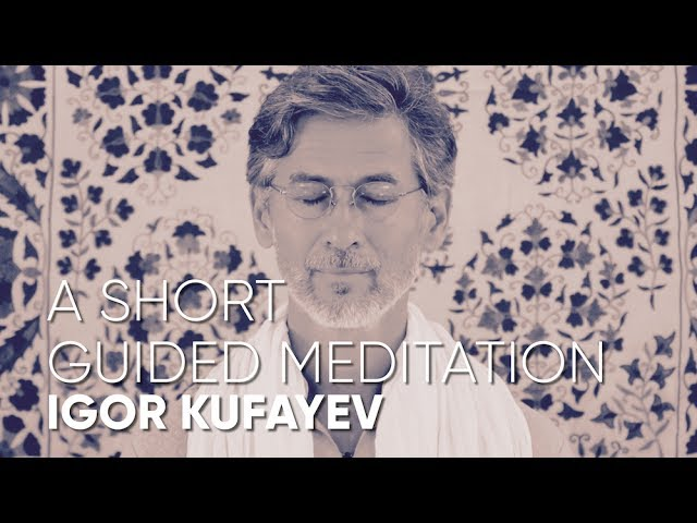 A Short Guided Meditation with Igor Kufayev