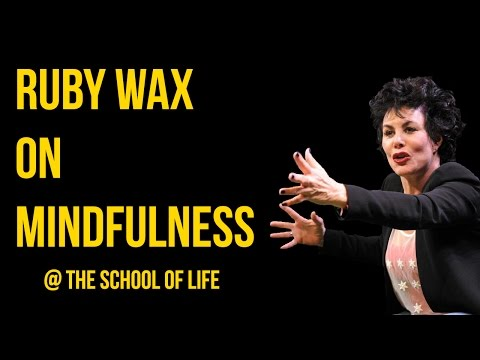 Ruby Wax on Mindfulness