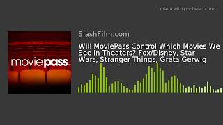 Will MoviePass Control Which Movies We See In Theaters? Fox/Disney, Star Wars, Stranger Things, Gret