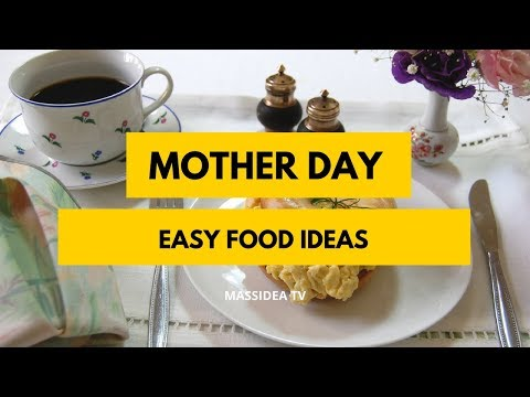 45+ Best Easy Mother Day Food Ideas for Your Mother