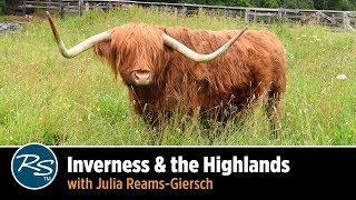 Scotland Inverness &amp the Highlands with Julia Reams-Giersch Rick Steves Travel Talks
